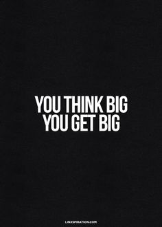 Motivation to think big. Motivacional Quotes, Words Quotes, Great Quotes, Quotes To Live By, Inspirational Quotes, Sayings, Dream Big Quotes, Famous Quotes, Qoutes