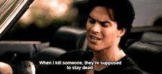'when I kill someone the're supposed to stay dead' Damon Salvatore