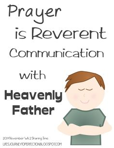 LDS Sharing Time November 2014 Week 2:  Prayer is reverent communication with Heavenly Father.