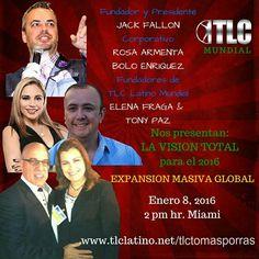 Hola Amigos hoy viernes 8 de Enero  A las 2:00 pm-HORA MIAMI: http://www.TLCLatino.Net/tlctomasporras  Tendremos a grupo CORPORATIVO de TLC. Jack Fallon, Rosa y Bolo, para darnos ACTUALIZACIÓN y VISIÓN para TLCL 2016  Expansión y RESULTADOS estaremos en VIVO BILINGUE/ Traducción simultánea.  - Negocio TLC creciendo al 800% - Expansión en Panamá, España, Japón, y otros países - Reconocimientos revistas de negocios - Eventos regionales USA - Nueva Orleans : Convención - Herramientas y apoyo