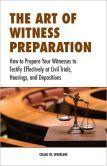 The Art of Witness Preparation: How to Prepare Your Witnesses to Testify Effectively at Civil Trials, Hearings, and Depositions by Craig Weinlein '81LAW