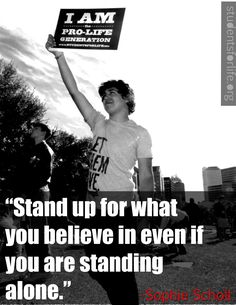 Stand up for what you believe in even if you are standing alone. I am the pro-life generation Way Of Life, Love Life, Pro Life Quotes, I Choose Life, Respect Life, Life Is Precious, Stand Up, Stand Tall, In This World