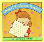 What I Like About Passover    Author: Varda Livney  Illustrator: Varda Livney    Passover arrives, and a little girl shares her favorite parts of the holiday celebration. The question is: what do you like best about Passover?
