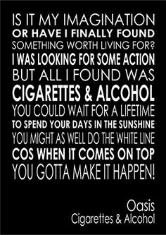 I am selling the lyrics to - Cigarettes and Alcohol - Oasis - Various Sizes, Colours And Options Available As A Poster, Print, Canvas or Framed. Lana's Art & Personalised Prints http://www.amazon.co.uk/dp/B00MCJDBFI/ref=cm_sw_r_pi_dp_6YeDvb09TTF6N