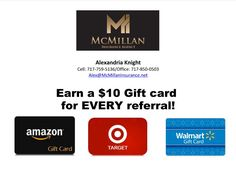 Congratulations to Alexandria Knight on your new career as a Licensed Associate Agent for McMillan Insurance Agency. You are an amazing person and we could not be happier for you. Furthermore, Thank You for extending the * Earn a $10 Gift Card for EVERY referral! * to all our friends, family and clients.  In addition, any gift cards we receive from referrals will be donated 100 percent to Toys for Tots.   Alexandria Knight Cell: 717-759-5136/Office: 717-850-0503 Alex@McMillanInsurance.net