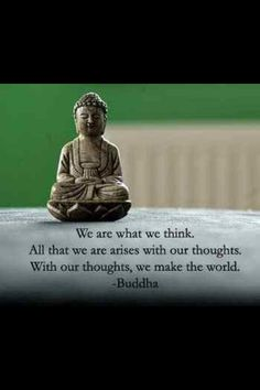 With our thoughts, we make the world