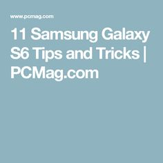 11 Samsung Galaxy S6 Tips and Tricks | PCMag.com