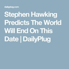 Forget the spoof dates about the world ending that we've heard before. We finally have an accurate date. On This Date, Date Me, Science Guy, Stephen Hawking, Forget, Dating, World, Quotes, The World