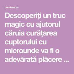 Descoperiți un truc magic cu ajutorul căruia curățarea cuptorului cu microunde va fi o adevărată plăcere - o soluție de minune, ecologică și inofensivă! - Bucatarul