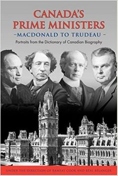 Canada's Prime Ministers: Macdonald to Trudeau - Portraits from the Dictionary of Canadian Biography: Ramsay Cook, Réal Bélanger: 9780802091741: Books - Amazon.ca