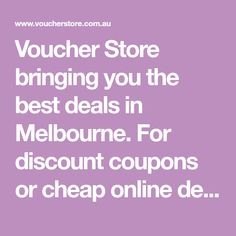 Voucher Store bringing you the best deals in Melbourne. For discount coupons or cheap online deals in Melbourne visit Voucher Store.