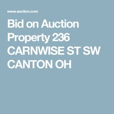 Bid on Auction Property 236 CARNWISE ST SW CANTON OH