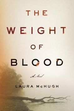 Book Review: THE WEIGHT OF BLOOD by Laura McHugh