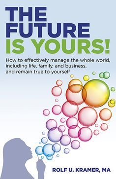 The Future Is Yours!: How to Effectively Manage the Whole World Including Life Family and Business and Remain True To (eBook) Be True To Yourself, Future, World, Business, Books, Life, The World, Livros, Future Tense
