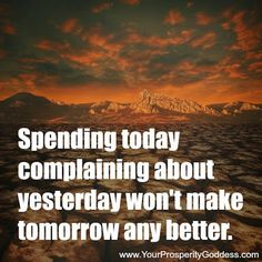 Spending today complaining about yesterday won't make tomorrow any better. What solution can you come up with for the problem. Focusing on the problem isn't going to move you forward! #mindset #inspire