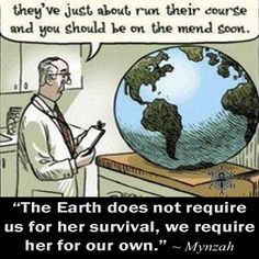 """""""The Earth doe require us for her survival, we require her for our own."""" ~ Mynzah"""