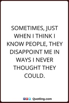 Sometimes, Just when I think I know people | Disappointment Quote