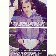 """The stone faced image of Mark Duggan used by the media to make him seem hard and cold. The media cut out the bottom half of this image, because it shows him holding a heart stood by his daughters grave.""  [follow this link to find a short video and analysis of media coverage of the so-called London Riots and the killing of Mark Duggan, which started it all: http://www.thesociologicalcinema.com/1/post/2011/08/framing-the-turmoil-in-london-and-the-politics-of-signification.html]"