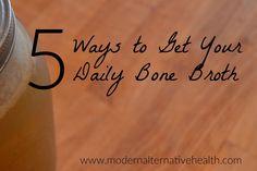 5 Ways to Get Your Daily Bone Broth - Modern Alternative Health