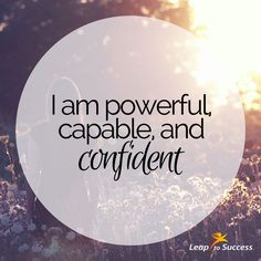 Empowering Affirmations//Leap to Success, Carlsbad, CA. I am powerful, capable, and confident.