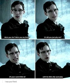 """""""Were you, Jim? Were you my friend? Or did you just pity me?"""" - Ed Nygma #Gotham"""