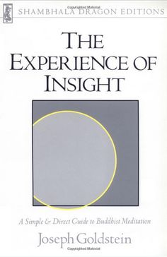 The Experience of Insight: A Simple and Direct Guide to Buddhist Meditation (Shambhala Dragon Editions) by Joseph Goldstein Mindfulness Books, Meditation Books, Vipassana Meditation, Walking Meditation, Daily Meditation, Buddhist Meditation Techniques, Meditation For Beginners, Must Read Classics, Books To Read Online