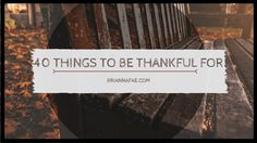 40 Things To Be Thankful For | Brianna Fae