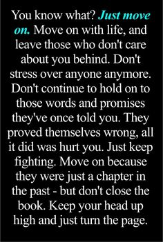 You know what? Just move on. Move on with life, and leave those who don't care about you behind.