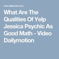 What Are The Qualities Of Yelp Jessica Psychic As Good Math - Video Dailymotion
