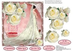 Everything You Dreamed Wedding Card Topper Rose Decouapge on Craftsuprint designed by Barbara Hiebert - This is a beautiful bride, with rose decoupage.The sentiment tags sayCongratulationsWith LoveJust For YouOn Your Special DayTo The Bride