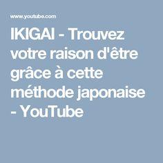 IKIGAI - Trouvez votre raison d'être grâce à cette méthodejaponaise - YouTube