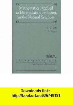 Mathematics Applied to Deterministic Problems in the Natural Sciences (Classics in Applied Mathematics) (9780898712292) C. C. Lin, L. A. Segel , ISBN-10: 0898712297  , ISBN-13: 978-0898712292 ,  , tutorials , pdf , ebook , torrent , downloads , rapidshare , filesonic , hotfile , megaupload , fileserve