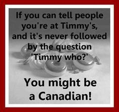 """in Canada – Funny Pics & comments Oh Canada! There's only one Timmy's! My dad calls it, """"Uncle Tim's.""""Oh Canada! There's only one Timmy's! My dad calls it, """"Uncle Tim's."""