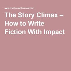 The Story Climax – How to Write Fiction With Impact