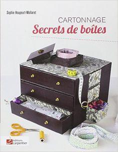 Amazon.fr - Secrets de boîtes : Cartonnage - Sophie Houpeurt-Mollaret - Livres