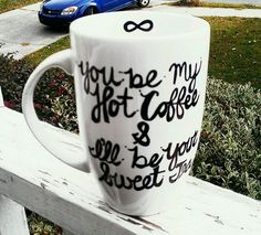 """""""You be my hot coffee & l'll be your sweet tea."""" DIY infinity mug made with sharpie and baked at 375 degrees for 30 min."""