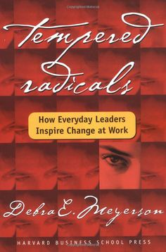 Amazon.com: Tempered Radicals: How Everyday Leaders Inspire Change at Work (9781591393252): Debra Meyerson, Debra E. Meyerson: Books