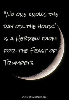 Yahusha's statement in Matthew 24 that no one would know the time of his return was an idiom for the Feast of Trumpets - Harbour Light Ministry Sabbath Quotes, Yom Teruah, Feasts Of The Lord, Feast Of Tabernacles, Christian Holidays, Messianic Judaism, Jewish Celebrations, Spirit Of Truth, Learn Hebrew