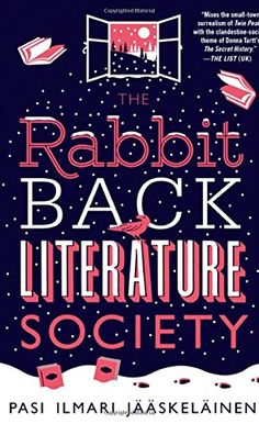 The Rabbit Back Literature Society...Pasi Ilmari Jääskeläinen...Only nine people have ever been chosen by renowned children's author Laura White to join the Rabbit Back Literature Society, an elite group of writers in the small town of Rabbit Back. Now a tenth member has been selected: a young literature teacher named Ella.