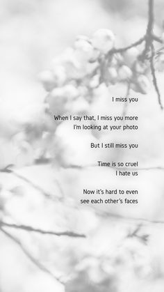 """""""I miss you. When I say that, I miss you more. I'm looking at your photo, but I still miss you. Time is so cruel. I hate us. Now it's hard to even see each other's faces.""""  Song: Spring Day (봄날) By: BTS"""