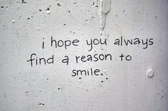 I hope you always find a reason to smile