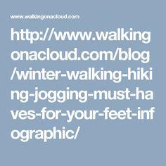 http://www.walkingonacloud.com/blog/winter-walking-hiking-jogging-must-haves-for-your-feet-infographic/