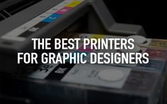 The top printers for graphic designers! Have any other reccos?