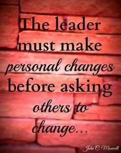 The leader must make personal changes before asking others to change... Quote by John C. Maxwell Photo by Brandee Pember Please like and pin my pin! And don't forget to click on my picture and follow me on facebook! leadership quotes, leadership development, quotes, quotes about strength, personal development, personal development quotes, motivational quotes. Personal Developmental Quotes #Quote