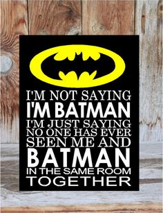I'm not saying I'm BATMAN, I'm just saying no one has ever seen me and BATMAN in the same room child, teen, super hero, Home Decor wood sign...