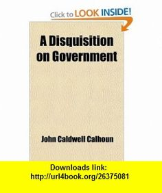 A Disquisition on Government And, a Discourse on the Constitution and Government of the United States (9781459015944) John Caldwell Calhoun , ISBN-10: 1459015940  , ISBN-13: 978-1459015944 ,  , tutorials , pdf , ebook , torrent , downloads , rapidshare , filesonic , hotfile , megaupload , fileserve
