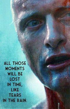 Mi película favorita mi actor favorito, el diálogo que mejor define la pena de tener que morir, la pérdida. Yo he visto cosas que jamás creerías, pero todos esos momentos se perderán en el tiempo como lágrimas en la lluvia. Es hora de morir.