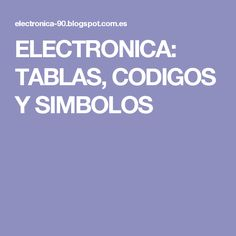 ELECTRONICA: TABLAS, CODIGOS Y SIMBOLOS