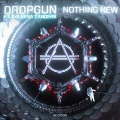 Dropgun Ft. Kaleena Zanders - Nothing New by HEXAGON