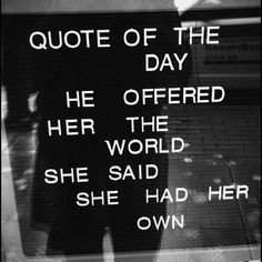 Quote of the day : quotes for women : She offered her the world , she said she had her own  :quotes and sayings